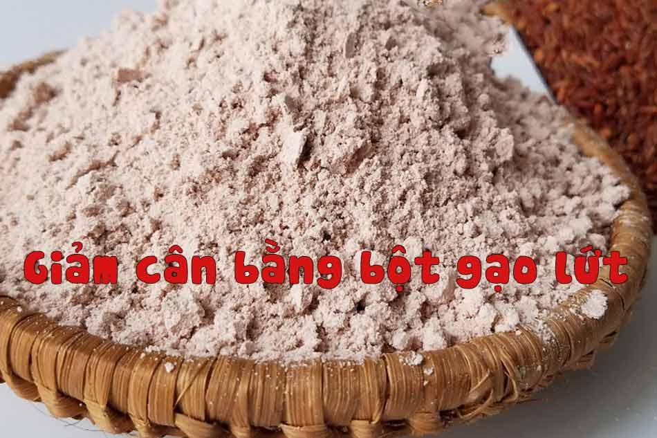 Ăn bột gạo lứt giảm cân